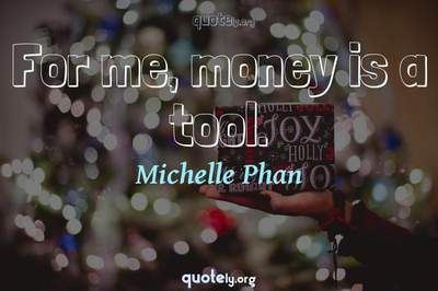 Photo Quote of For me, money is a tool.