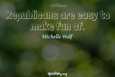 Photo Quote of Republicans are easy to make fun of.