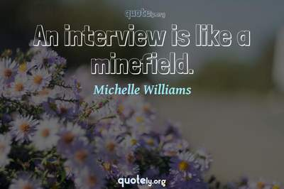 Photo Quote of An interview is like a minefield.