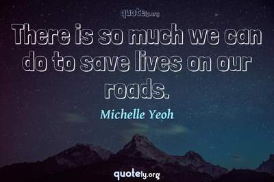 Photo Quote of There is so much we can do to save lives on our roads.