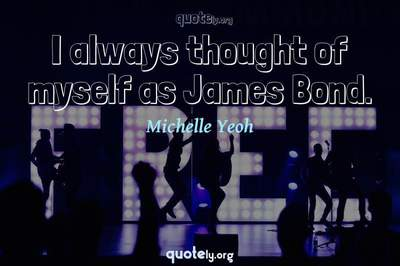 Photo Quote of I always thought of myself as James Bond.