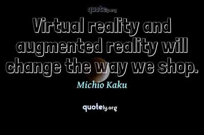 Photo Quote of Virtual reality and augmented reality will change the way we shop.