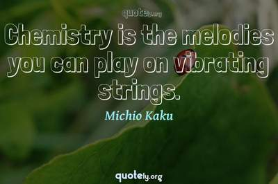 Photo Quote of Chemistry is the melodies you can play on vibrating strings.