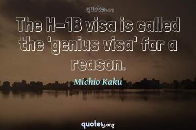 Photo Quote of The H-1B visa is called the 'genius visa' for a reason.