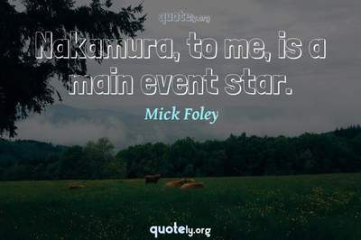 Photo Quote of Nakamura, to me, is a main event star.