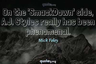 Photo Quote of On the 'SmackDown' side, A.J. Styles really has been phenomenal.