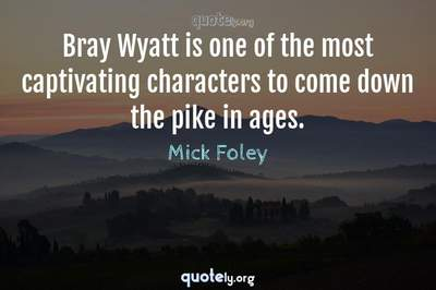 Photo Quote of Bray Wyatt is one of the most captivating characters to come down the pike in ages.