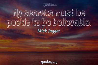 Photo Quote of My secrets must be poetic to be believable.