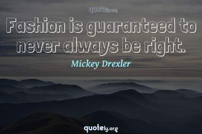 Photo Quote of Fashion is guaranteed to never always be right.