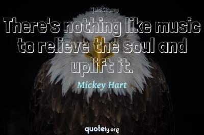 Photo Quote of There's nothing like music to relieve the soul and uplift it.