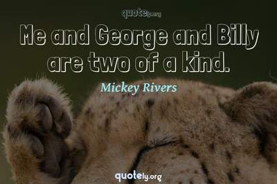 Photo Quote of Me and George and Billy are two of a kind.