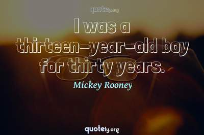 Photo Quote of I was a thirteen-year-old boy for thirty years.