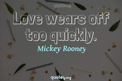 Photo Quote of Love wears off too quickly.