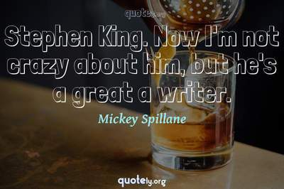 Photo Quote of Stephen King. Now I'm not crazy about him, but he's a great a writer.