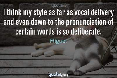 Photo Quote of I think my style as far as vocal delivery and even down to the pronunciation of certain words is so deliberate.