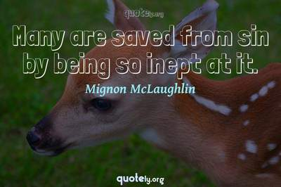 Photo Quote of Many are saved from sin by being so inept at it.