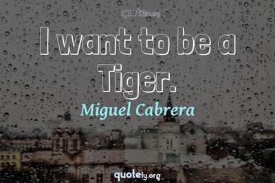 Photo Quote of I want to be a Tiger.