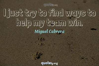 Photo Quote of I just try to find ways to help my team win.