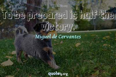 Photo Quote of To be prepared is half the victory.