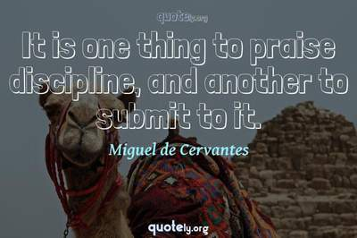 Photo Quote of It is one thing to praise discipline, and another to submit to it.