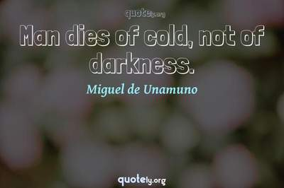 Photo Quote of Man dies of cold, not of darkness.