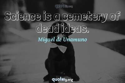 Photo Quote of Science is a cemetery of dead ideas.