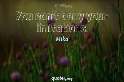 Photo Quote of You can't deny your limitations.