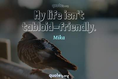Photo Quote of My life isn't tabloid-friendly.