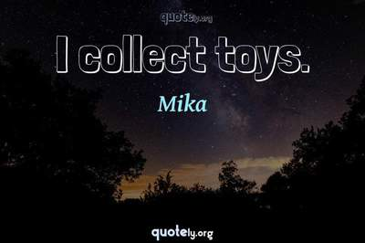Photo Quote of I collect toys.