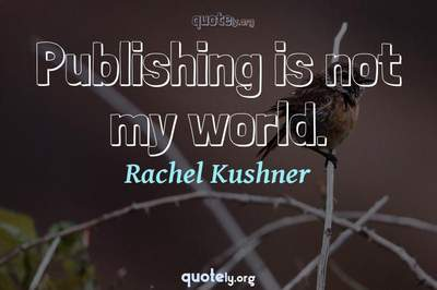 Photo Quote of Publishing is not my world.