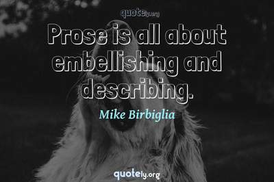 Photo Quote of Prose is all about embellishing and describing.