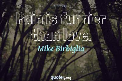 Photo Quote of Pain is funnier than love.