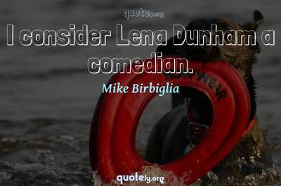 Photo Quote of I consider Lena Dunham a comedian.