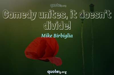 Photo Quote of Comedy unites, it doesn't divide!