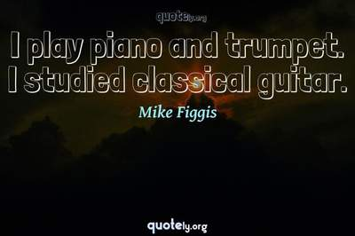 Photo Quote of I play piano and trumpet. I studied classical guitar.