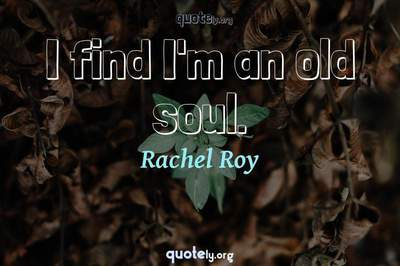 Photo Quote of I find I'm an old soul.