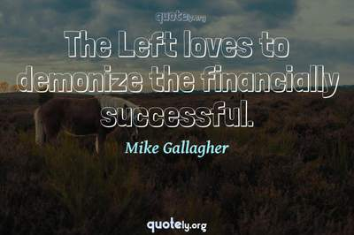 Photo Quote of The Left loves to demonize the financially successful.