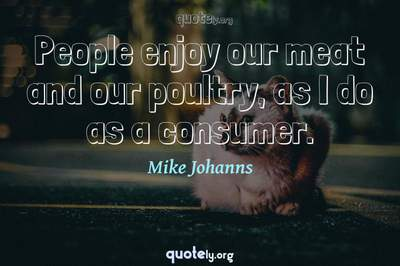 Photo Quote of People enjoy our meat and our poultry, as I do as a consumer.