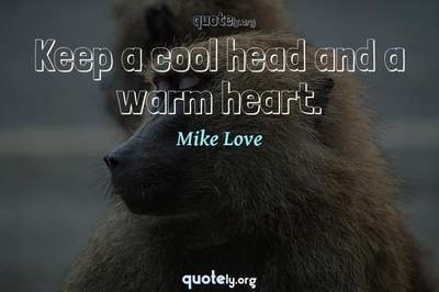 Photo Quote of Keep a cool head and a warm heart.