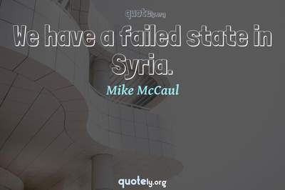 Photo Quote of We have a failed state in Syria.