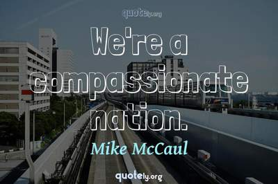 Photo Quote of We're a compassionate nation.