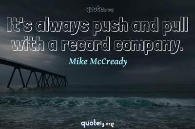 Photo Quote of It's always push and pull with a record company.