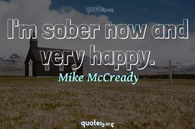 Photo Quote of I'm sober now and very happy.