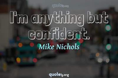Photo Quote of I'm anything but confident.