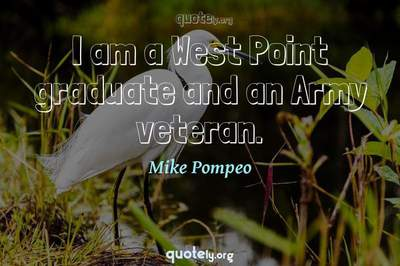 Photo Quote of I am a West Point graduate and an Army veteran.