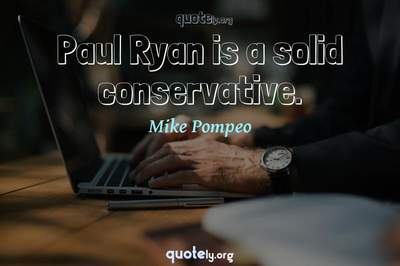 Photo Quote of Paul Ryan is a solid conservative.
