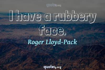 Photo Quote of I have a rubbery face.