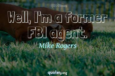 Photo Quote of Well, I'm a former FBI agent.