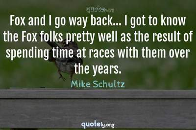 Photo Quote of Fox and I go way back... I got to know the Fox folks pretty well as the result of spending time at races with them over the years.
