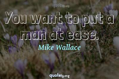 Photo Quote of You want to put a man at ease.
